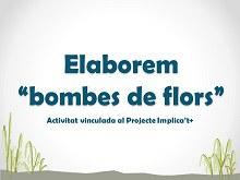 Projecte Implica't+ : Fem bombes de flors
