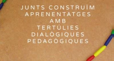 Junts Construïm Aprenentatges amb Tertúlies Dialògiques Pedagògiques