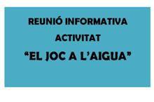 """Reunió informativa """"El joc a l'aigua"""""""